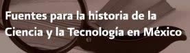 Fuentes para la historia de la Ciencia y la Tecnologia en México