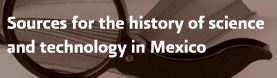 Sources for the history of science and techonology in Mexico